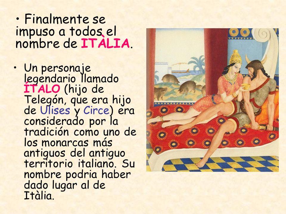 Un personaje legendario llamado ÍTALO (hijo de Telegón, que era hijo de Ulises y Circe) era considerado por la tradición como uno de los monarcas más