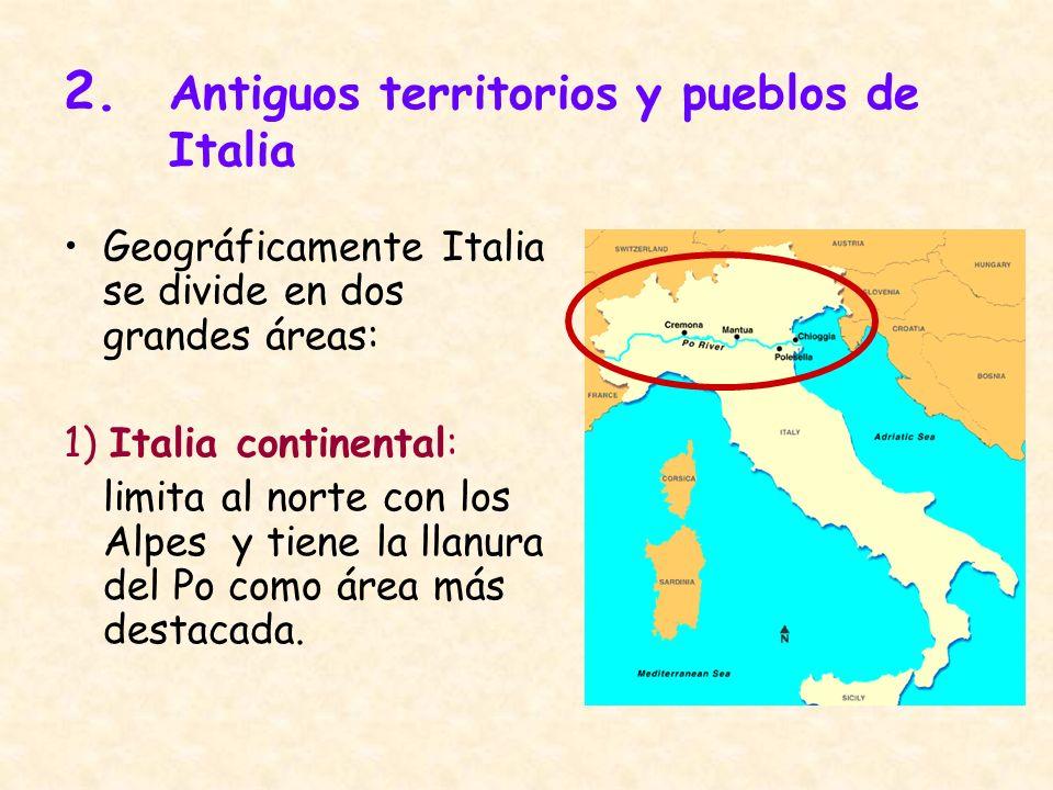 2. Antiguos territorios y pueblos de Italia Geográficamente Italia se divide en dos grandes áreas: 1) Italia continental: limita al norte con los Alpe