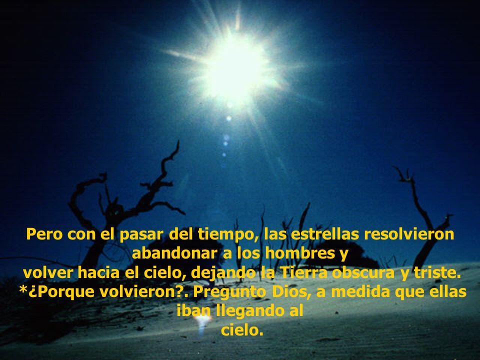Pero con el pasar del tiempo, las estrellas resolvieron abandonar a los hombres y volver hacia el cielo, dejando la Tierra obscura y triste.