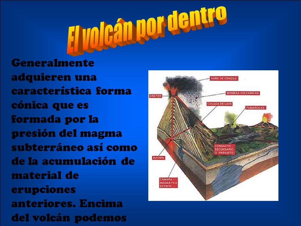 Facundo, Felipe y Nicolas 5º Generalmente adquieren una característica forma cónica que es formada por la presión del magma subterráneo así como de la acumulación de material de erupciones anteriores.