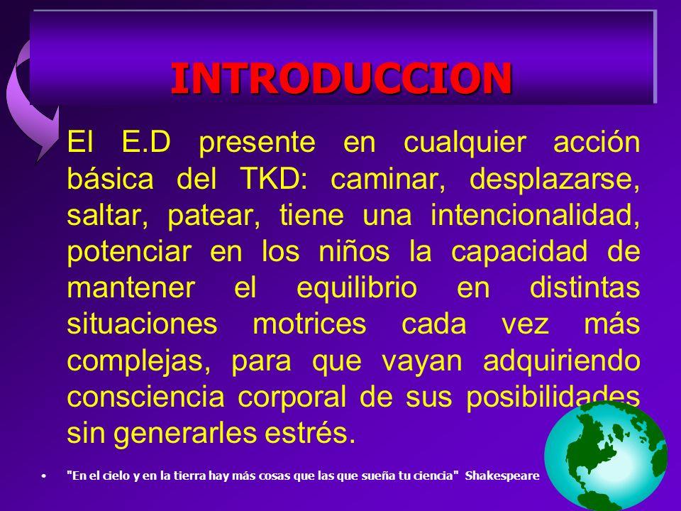 El E.D presente en cualquier acción básica del TKD: caminar, desplazarse, saltar, patear, tiene una intencionalidad, potenciar en los niños la capacid