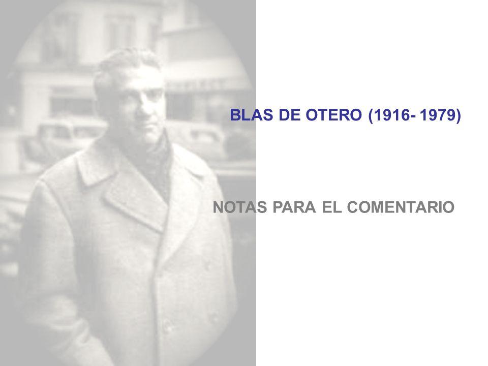 BLAS DE OTERO (1916- 1979) NOTAS PARA EL COMENTARIO