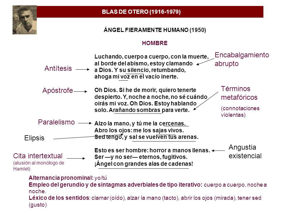 BLAS DE OTERO (1916-1979) Alternancia pronominal: yo/tú Empleo del gerundio y de sintagmas adverbiales de tipo iterativo: cuerpo a cuerpo, noche a noc