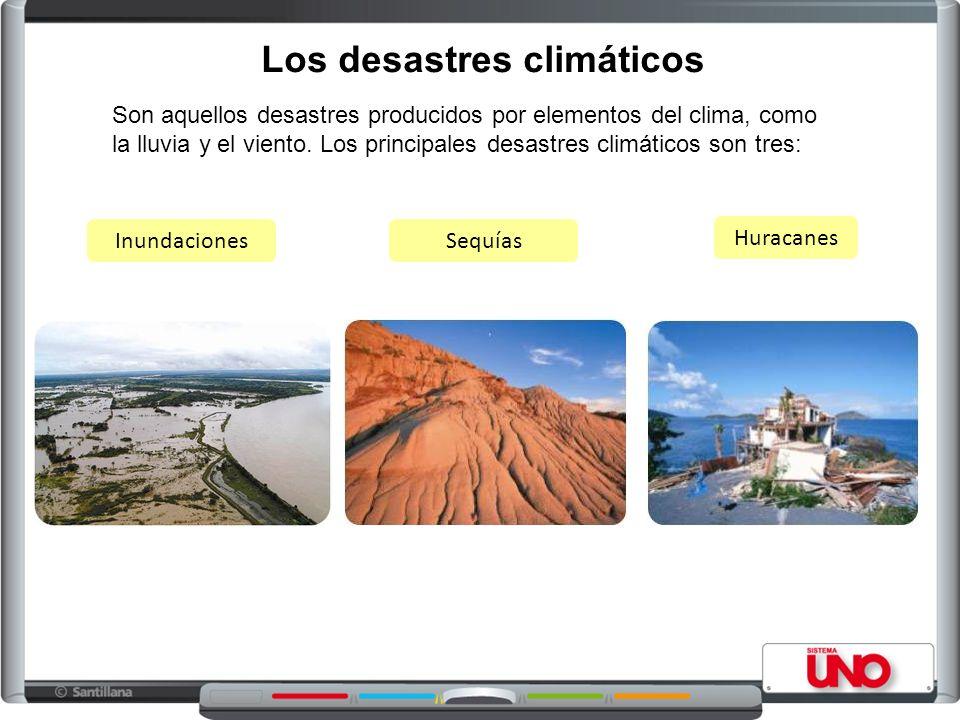Los desastres climáticos Son aquellos desastres producidos por elementos del clima, como la lluvia y el viento.