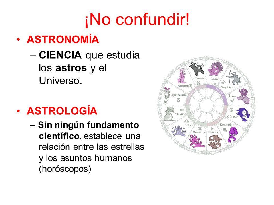 ¡No confundir.ASTRONOMÍA –CIENCIA que estudia los astros y el Universo.