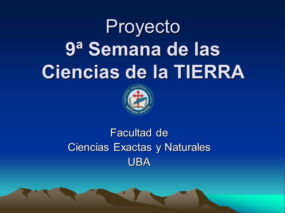 Proyecto 9ª Semana de las Ciencias de la TIERRA Facultad de Ciencias Exactas y Naturales UBA
