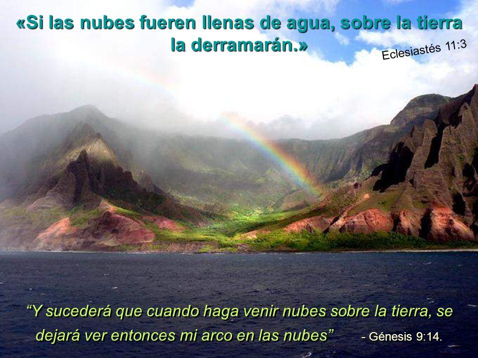Y sucederá que cuando haga venir nubes sobre la tierra, se dejará ver entonces mi arco en las nubes - Génesis 9:14.