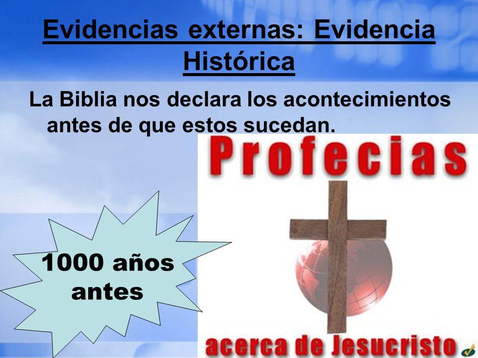 Evidencias externas: Evidencia Histórica La Biblia nos declara los acontecimientos antes de que estos sucedan. 1000 años antes