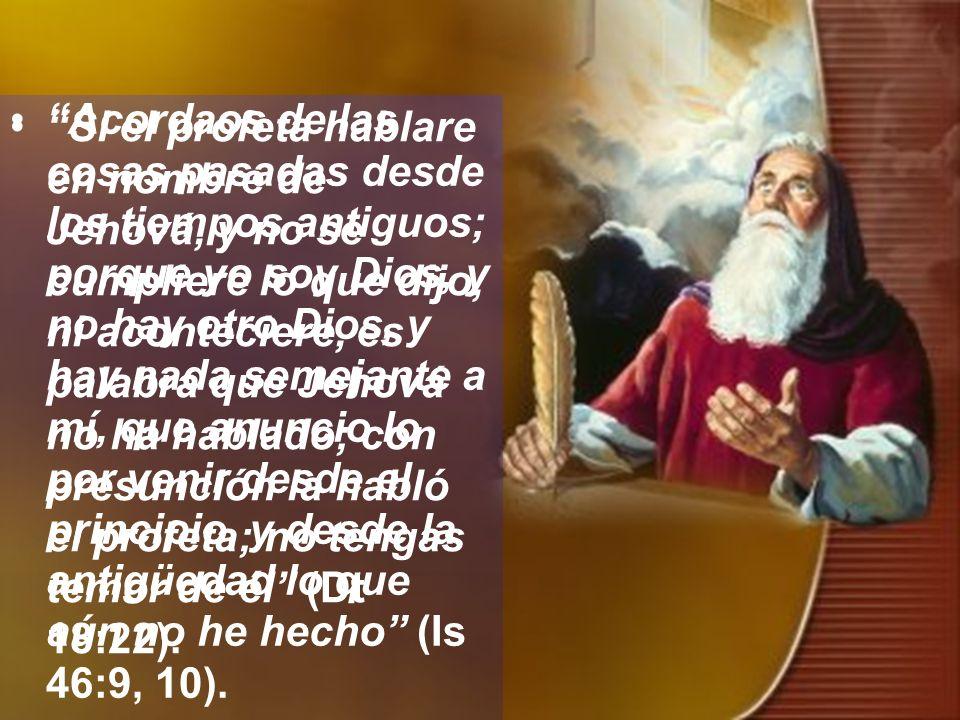 Si el profeta hablare en nombre de Jehová, y no se cumpliere lo que dijo, ni aconteciere, es palabra que Jehová no ha hablado; con presunción la habló