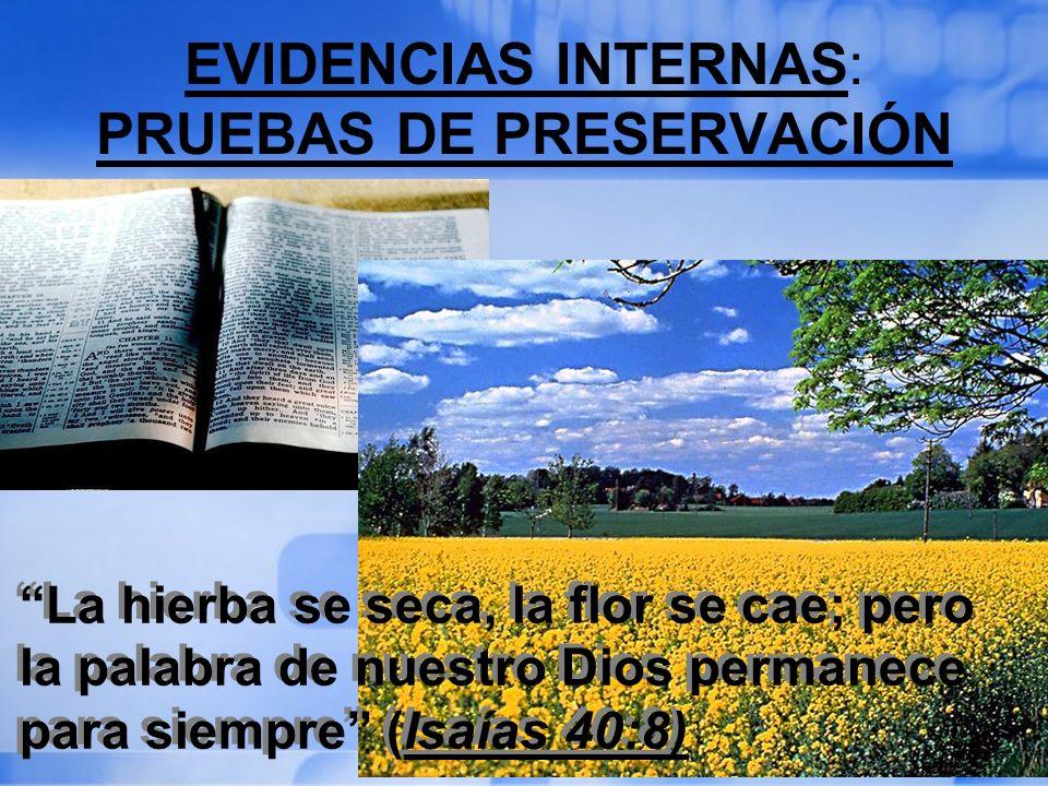 EVIDENCIAS INTERNAS: PRUEBAS DE PRESERVACIÓN La hierba se seca, la flor se cae; pero la palabra de nuestro Dios permanece para siempre (Isaías 40:8)