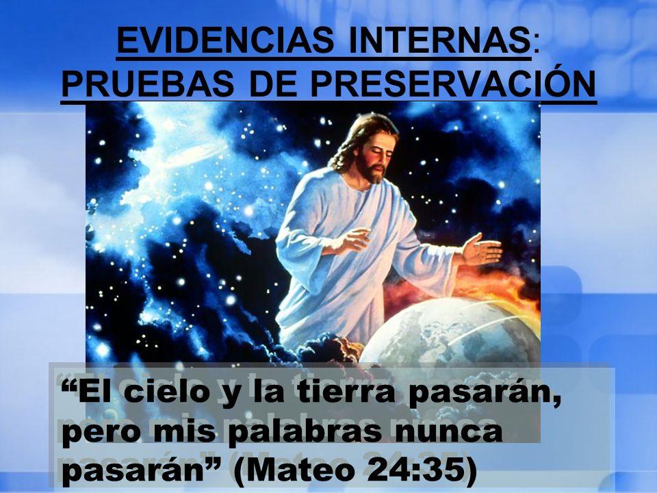EVIDENCIAS INTERNAS: PRUEBAS DE PRESERVACIÓN El cielo y la tierra pasarán, pero mis palabras nunca pasarán (Mateo 24:35)
