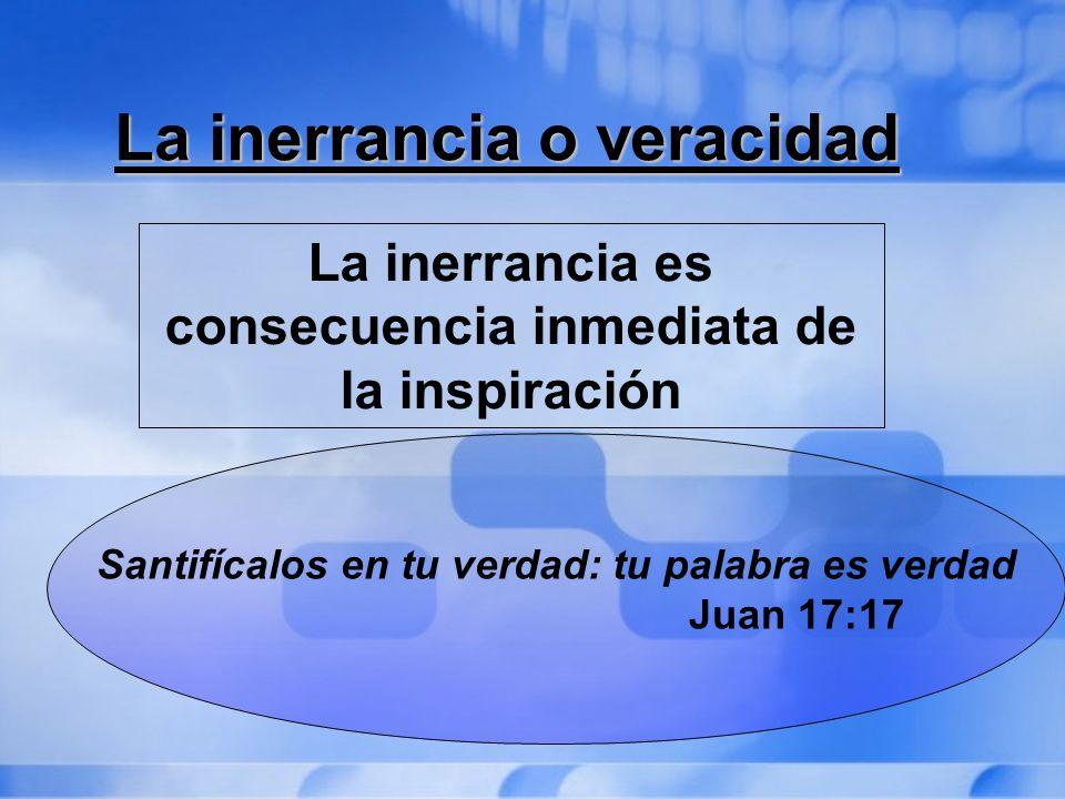 La inerrancia o veracidad La inerrancia o veracidad La inerrancia es consecuencia inmediata de la inspiración Santifícalos en tu verdad: tu palabra es