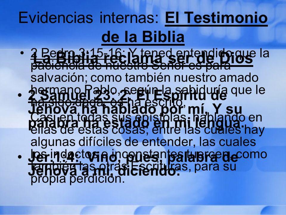 Evidencias internas: El Testimonio de la Biblia La Biblia reclama ser de Dios 2 Samuel 23: 2: El Espíritu de Jehová ha hablado por mí, Y su palabra ha