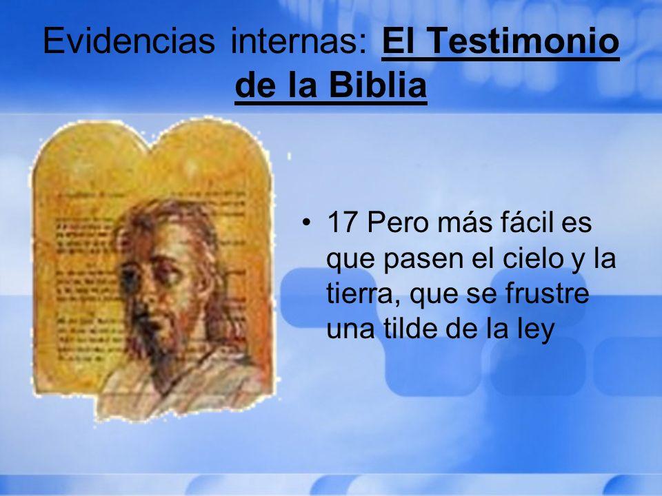 Evidencias internas: El Testimonio de la Biblia 17 Pero más fácil es que pasen el cielo y la tierra, que se frustre una tilde de la ley