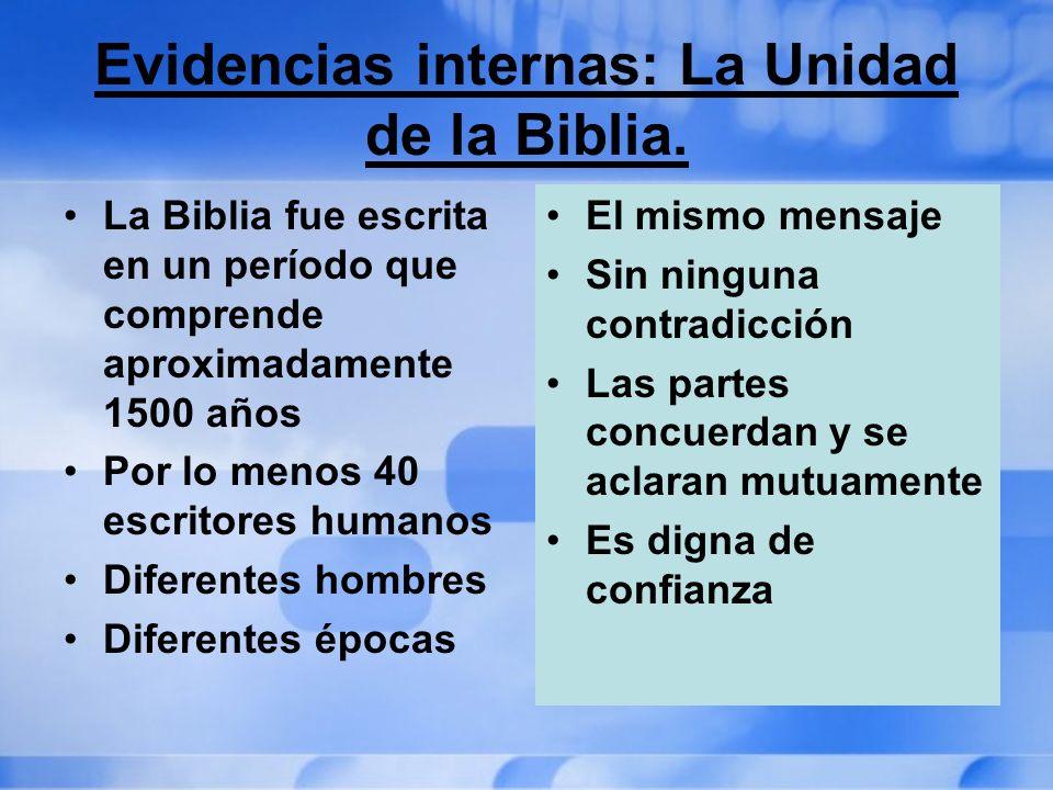 Evidencias internas: La Unidad de la Biblia. La Biblia fue escrita en un período que comprende aproximadamente 1500 años Por lo menos 40 escritores hu