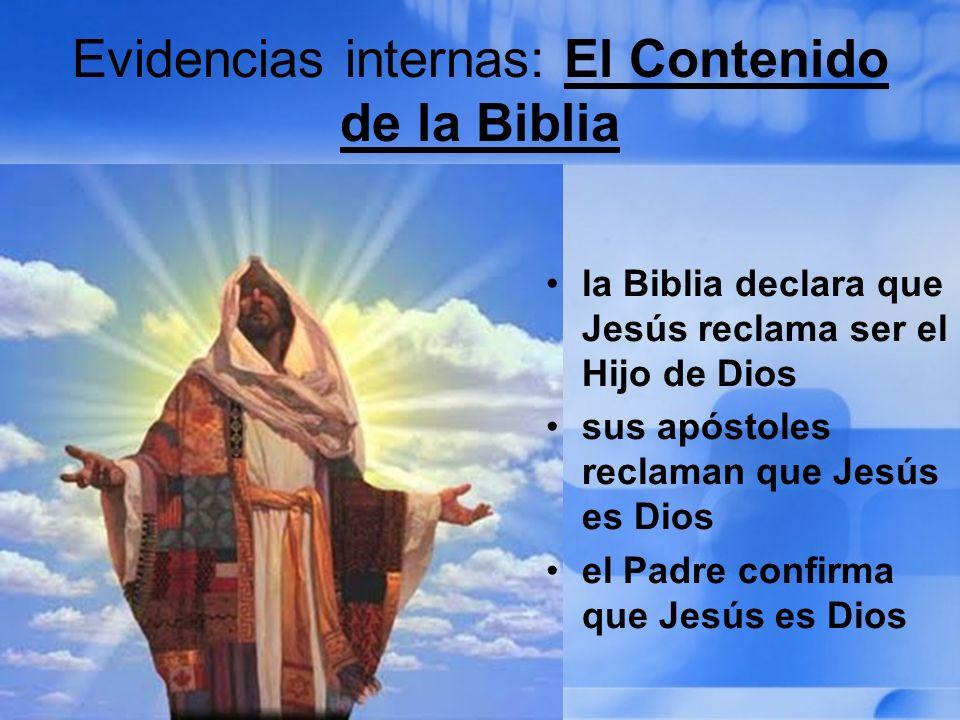 Evidencias internas: El Contenido de la Biblia la Biblia declara que Jesús reclama ser el Hijo de Dios sus apóstoles reclaman que Jesús es Dios el Pad