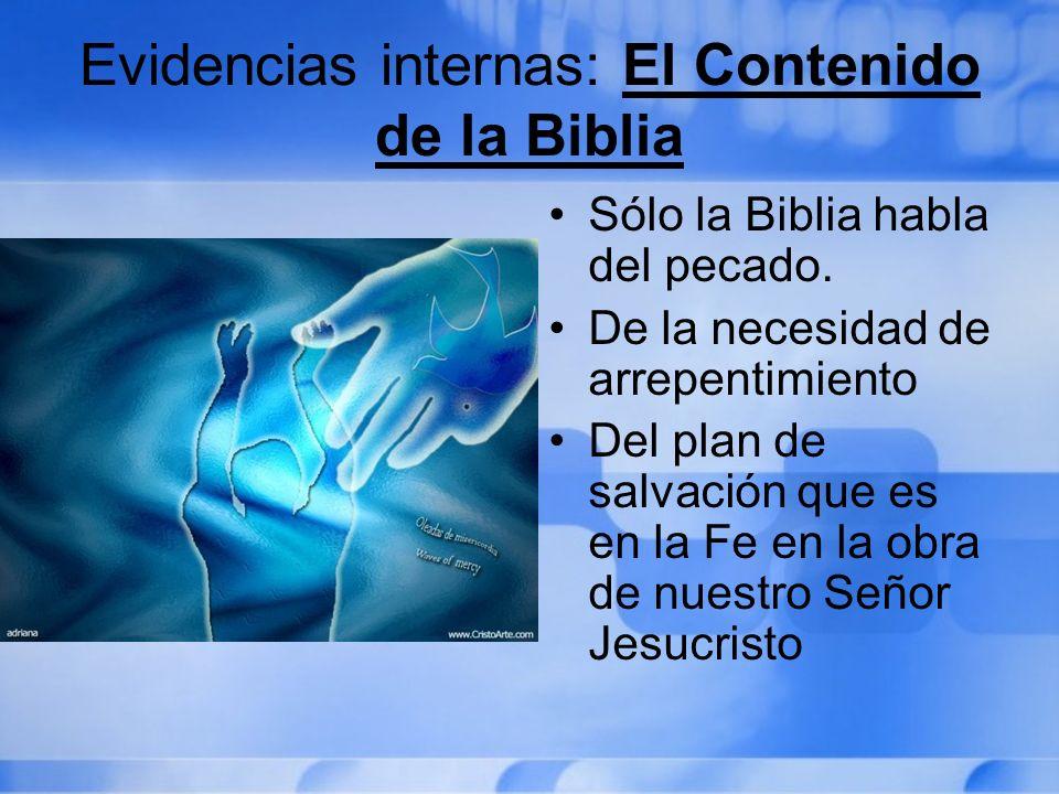 Evidencias internas: El Contenido de la Biblia Sólo la Biblia habla del pecado. De la necesidad de arrepentimiento Del plan de salvación que es en la