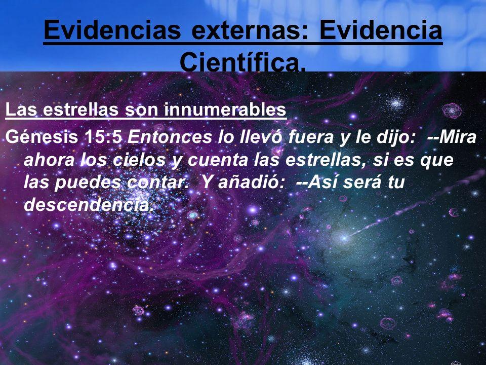 Evidencias externas: Evidencia Científica. Las estrellas son innumerables Génesis 15:5 Entonces lo llevó fuera y le dijo: --Mira ahora los cielos y cu