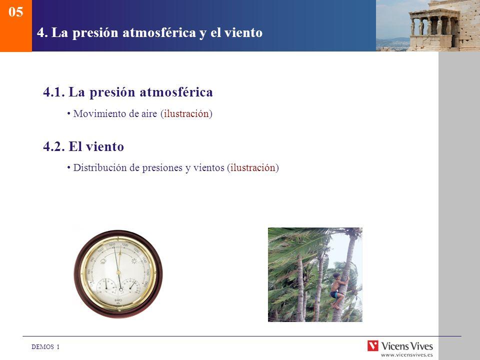 DEMOS 1 4. La presión atmosférica y el viento 4.1. La presión atmosférica Movimiento de aire (ilustración) 4.2. El viento Distribución de presiones y