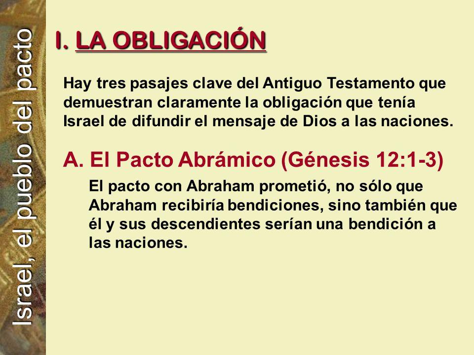 A. El Pacto Abrámico (Génesis 12:1-3) El pacto con Abraham prometió, no sólo que Abraham recibiría bendiciones, sino también que él y sus descendiente
