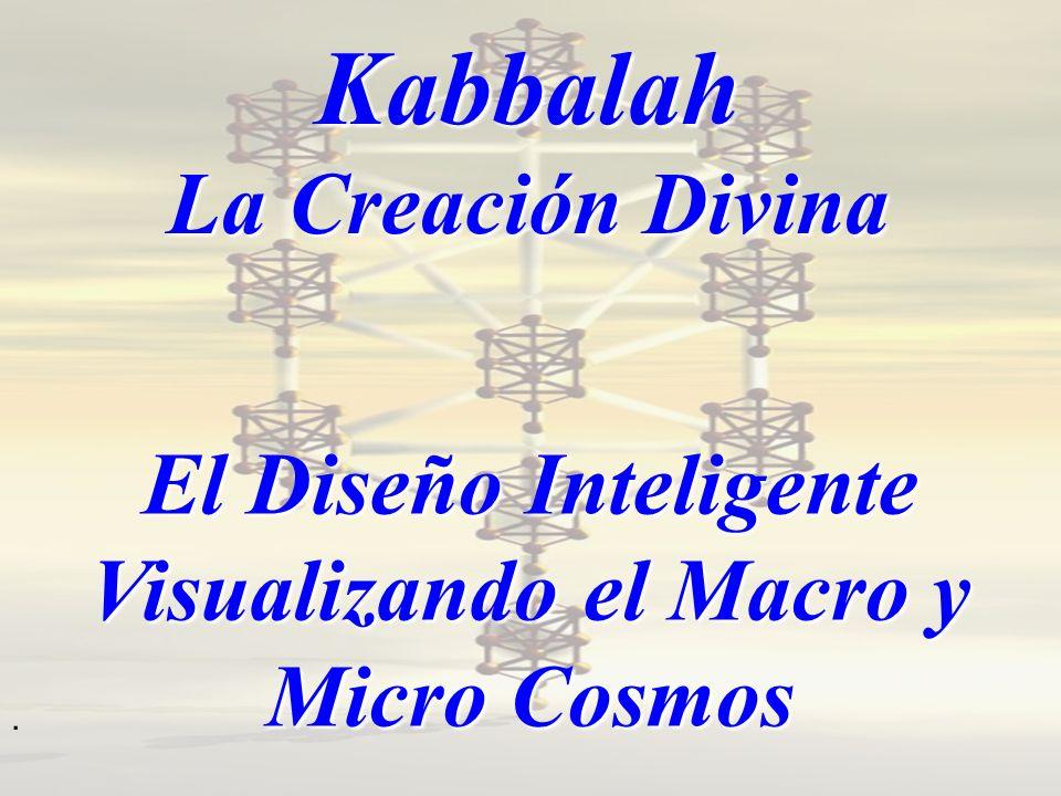Kabbalah y el Diseño Inteligente Yo no creo que la religión este apartada de la ciencia, recuerda que la ciencia fue inventada por los hombres para en