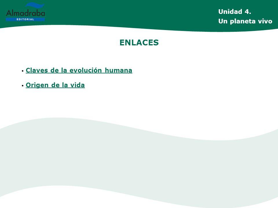 ENLACES Claves de la evolución humana Origen de la vida Unidad 4. Un planeta vivo