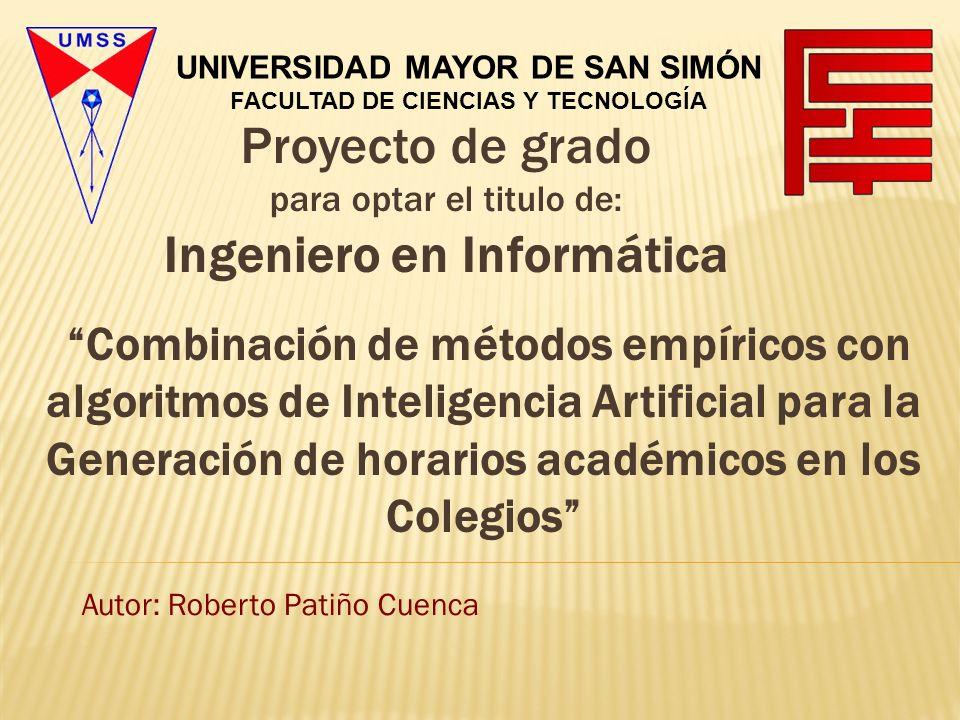 Proyecto de grado para optar el titulo de: Ingeniero en Informática Autor: Roberto Patiño Cuenca UNIVERSIDAD MAYOR DE SAN SIMÓN FACULTAD DE CIENCIAS Y