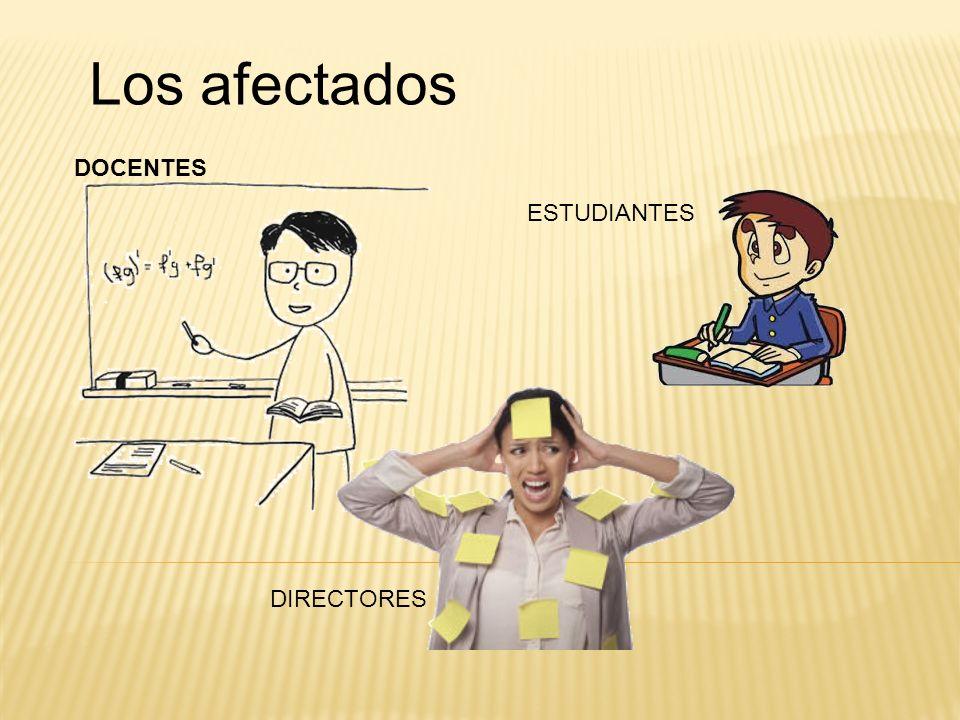 Los afectados DIRECTORES ESTUDIANTES DOCENTES
