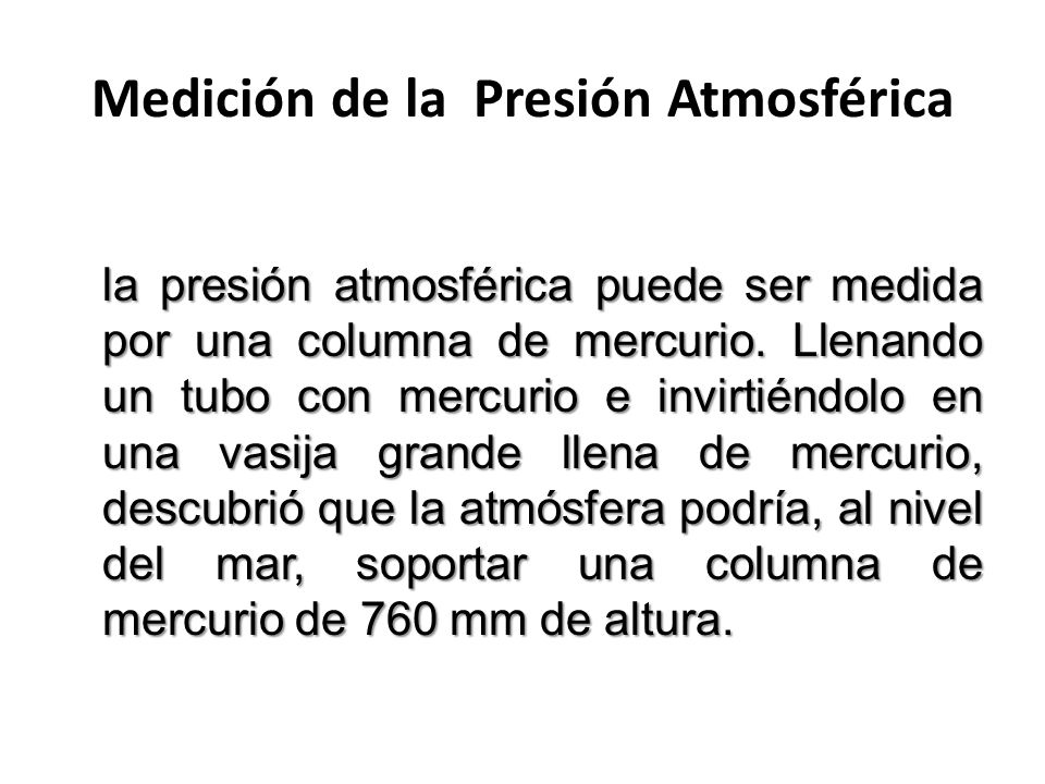 Medición de la Presión Atmosférica la presión atmosférica puede ser medida por una columna de mercurio.