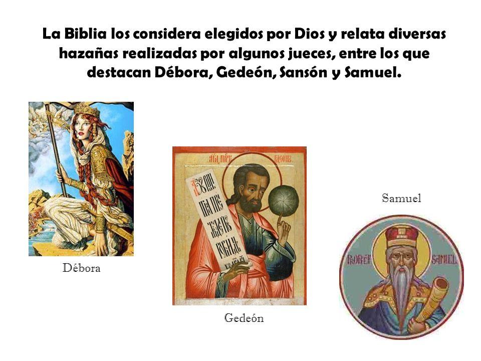 La Biblia los considera elegidos por Dios y relata diversas hazañas realizadas por algunos jueces, entre los que destacan Débora, Gedeón, Sansón y Sam