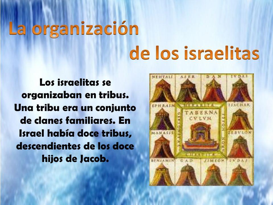 Los israelitas se organizaban en tribus. Una tribu era un conjunto de clanes familiares. En Israel había doce tribus, descendientes de los doce hijos