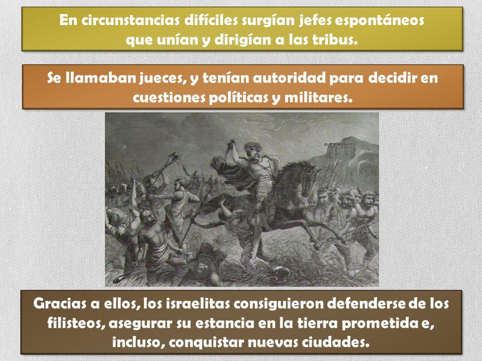 Gracias a ellos, los israelitas consiguieron defenderse de los filisteos, asegurar su estancia en la tierra prometida e, incluso, conquistar nuevas ci