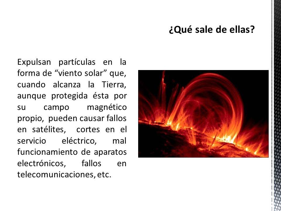 Expulsan partículas en la forma de viento solar que, cuando alcanza la Tierra, aunque protegida ésta por su campo magnético propio, pueden causar fall