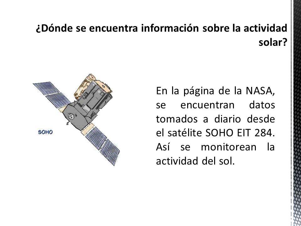 En la página de la NASA, se encuentran datos tomados a diario desde el satélite SOHO EIT 284. Así se monitorean la actividad del sol.