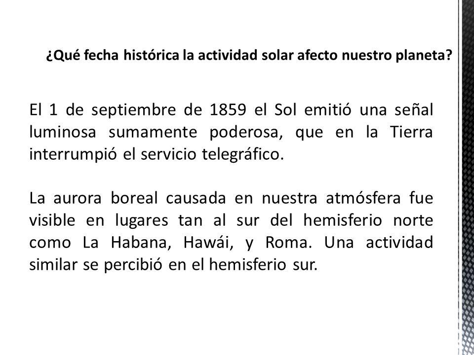 El 1 de septiembre de 1859 el Sol emitió una señal luminosa sumamente poderosa, que en la Tierra interrumpió el servicio telegráfico. La aurora boreal