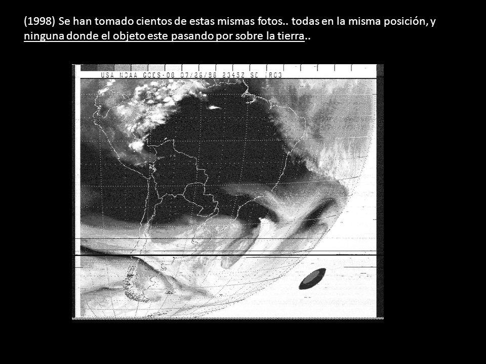 (1998) Se han tomado cientos de estas mismas fotos.. todas en la misma posición, y ninguna donde el objeto este pasando por sobre la tierra..