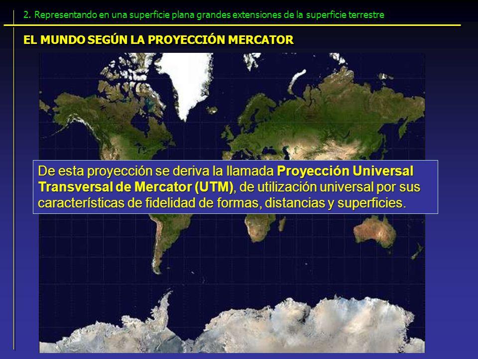 2. Representando en una superficie plana grandes extensiones de la superficie terrestre EL MUNDO SEGÚN LA PROYECCIÓN MERCATOR De esta proyección se de