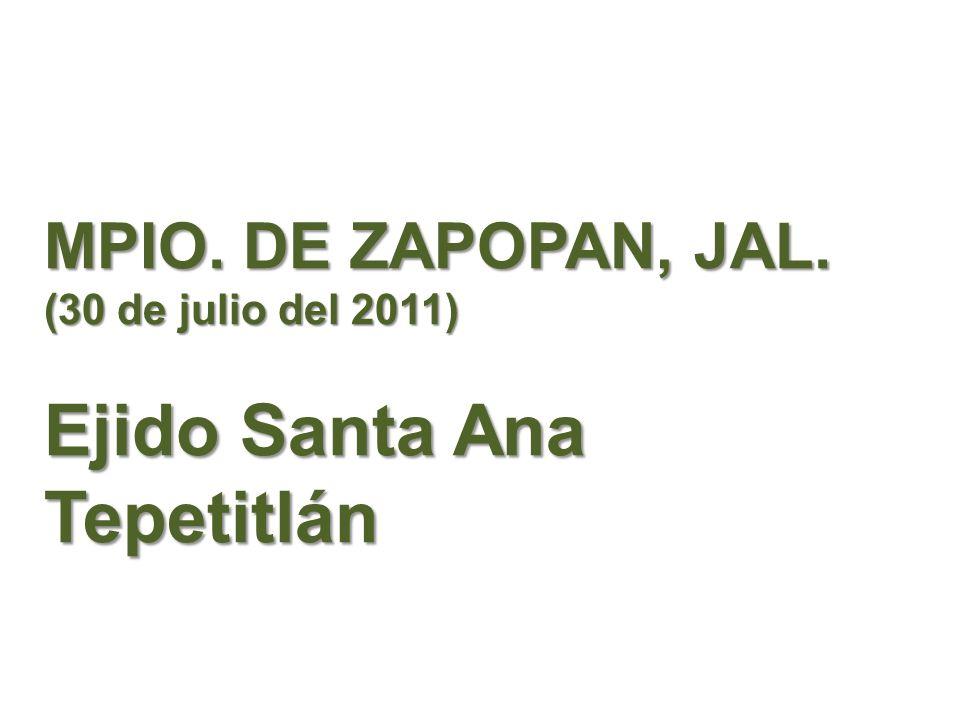 MPIO. DE ZAPOPAN, JAL. (30 de julio del 2011) Ejido Santa Ana Tepetitlán
