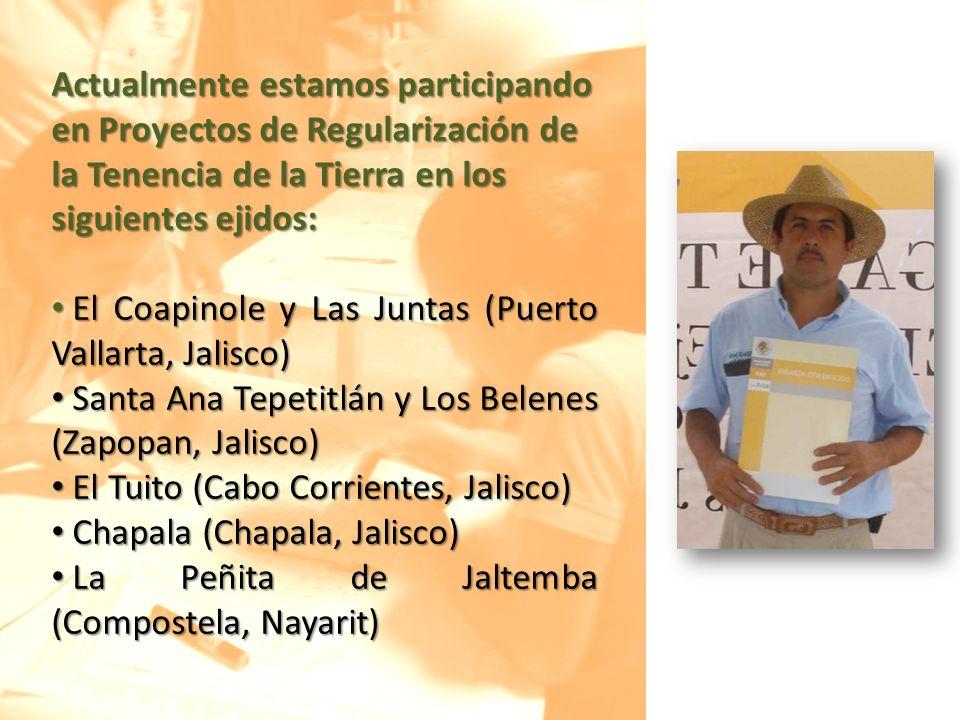 Actualmente estamos participando en Proyectos de Regularización de la Tenencia de la Tierra en los siguientes ejidos: El Coapinole y Las Juntas (Puert