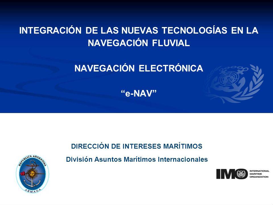 YOUR LOGO INTEGRACIÓN DE LAS NUEVAS TECNOLOGÍAS EN LA NAVEGACIÓN FLUVIAL NAVEGACIÓN ELECTRÓNICA e-NAV DIRECCIÓN DE INTERESES MARÍTIMOS División Asuntos Marítimos Internacionales