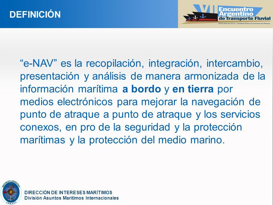 YOUR LOGO DIRECCIÓN DE INTERESES MARÍTIMOS División Asuntos Marítimos Internacionales DEFINICIÓN e-NAV es la recopilación, integración, intercambio, p