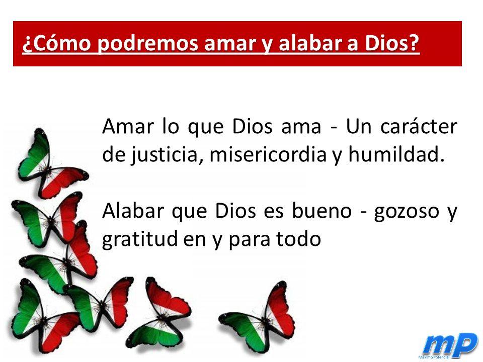 Amar lo que Dios ama - Un carácter de justicia, misericordia y humildad.