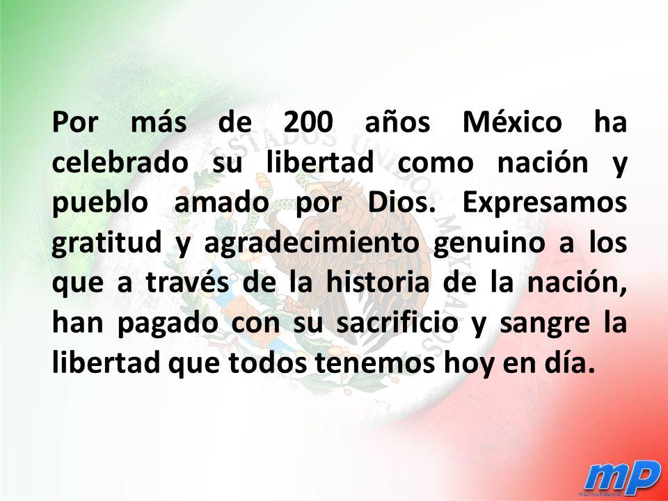 Por más de 200 años México ha celebrado su libertad como nación y pueblo amado por Dios.
