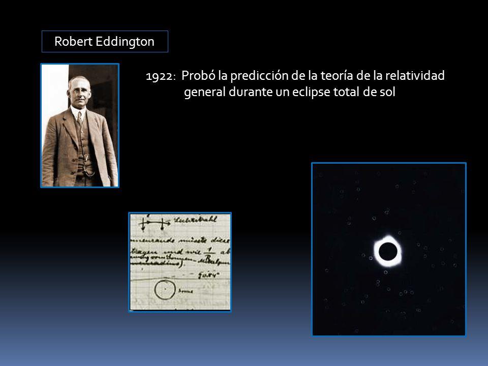 Robert Eddington 1922: Probó la predicción de la teoría de la relatividad general durante un eclipse total de sol