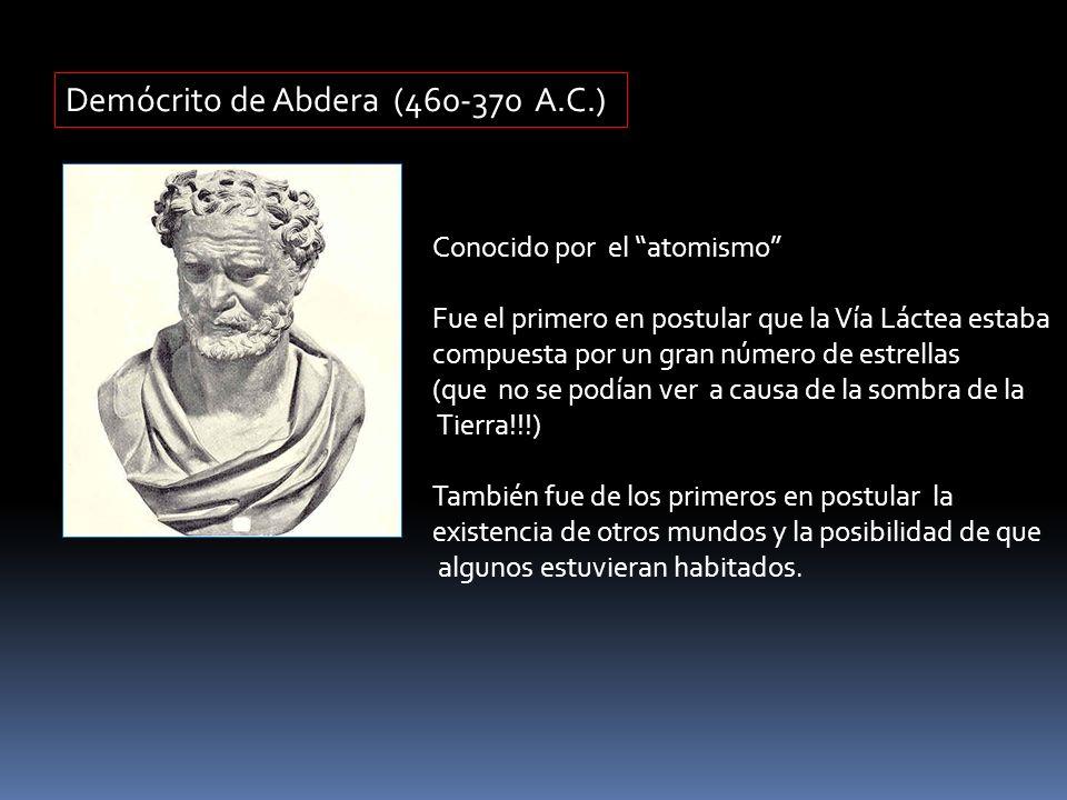 Demócrito de Abdera (460-370 A.C.) Conocido por el atomismo Fue el primero en postular que la Vía Láctea estaba compuesta por un gran número de estrel