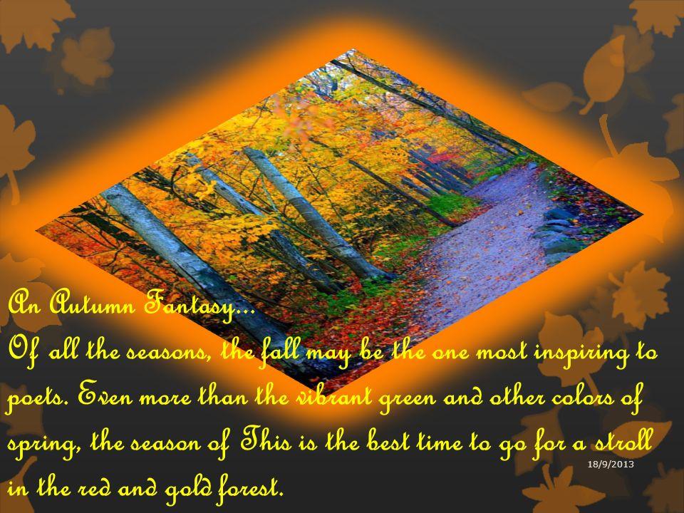 Una fantasía del otoño... De todas las estaciones del año, la caída,es inspiración de poetas. Incluso más que los vibrantes colores verde y oro, rojo,