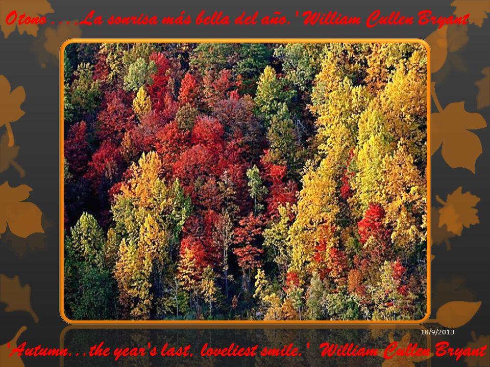 Autumn...the year s last, loveliest smile. William Cullen Bryant Otono...,La sonrisa más bella del año. William Cullen Bryant 18/9/2013