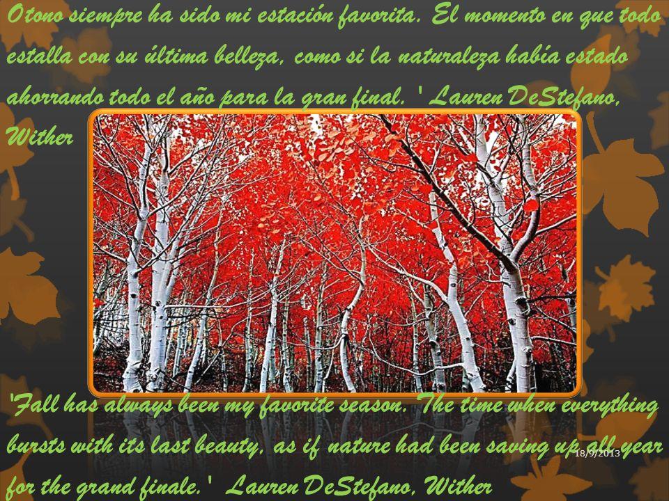 'Autumn...the year's last, loveliest smile.' William Cullen Bryant Otono...,La sonrisa más bella del año.' William Cullen Bryant 18/9/2013