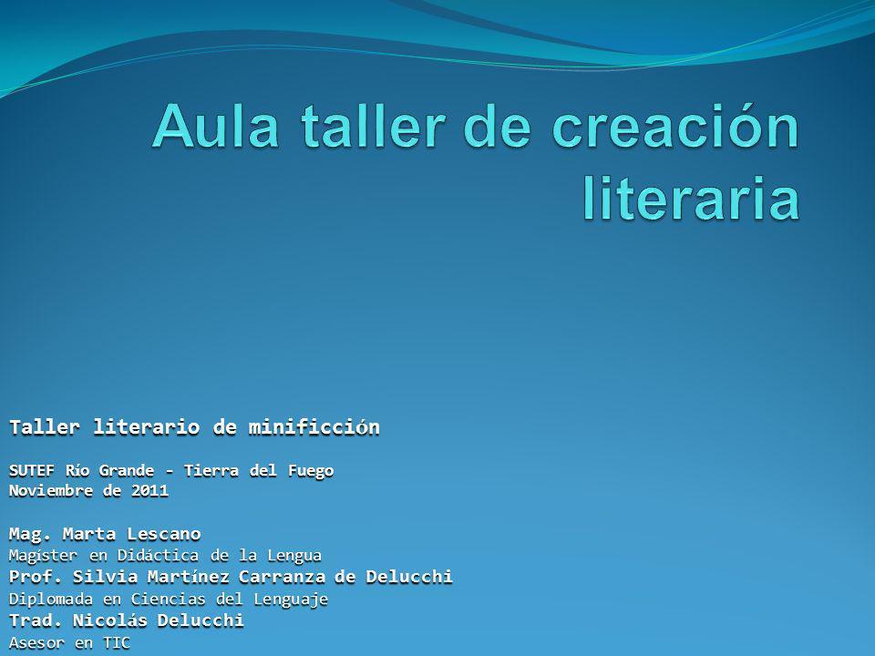 Taller literario de minificci ó n SUTEF R í o Grande - Tierra del Fuego Noviembre de 2011 Mag. Marta Lescano Mag í ster en Did á ctica de la Lengua Pr