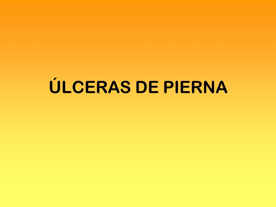 Ulceras arteriales Medidas generales: Mejorar estado general Tratar activamente el dolor Reposo Evitar pendular el miembro= evitar edema Protección de herida Cabecera a 15 ° Vasodilatadores